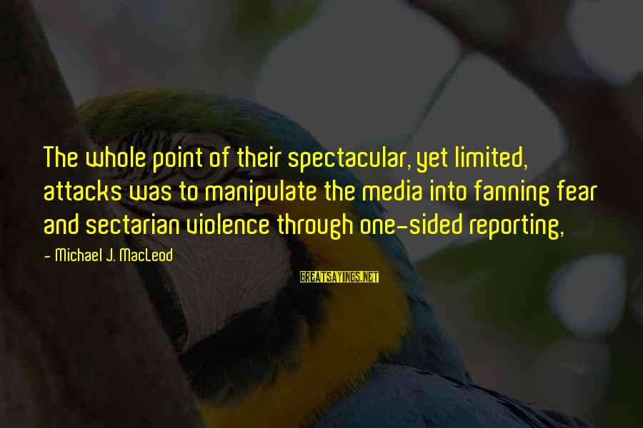 Resignation Jokes Sayings By Michael J. MacLeod: The whole point of their spectacular, yet limited, attacks was to manipulate the media into