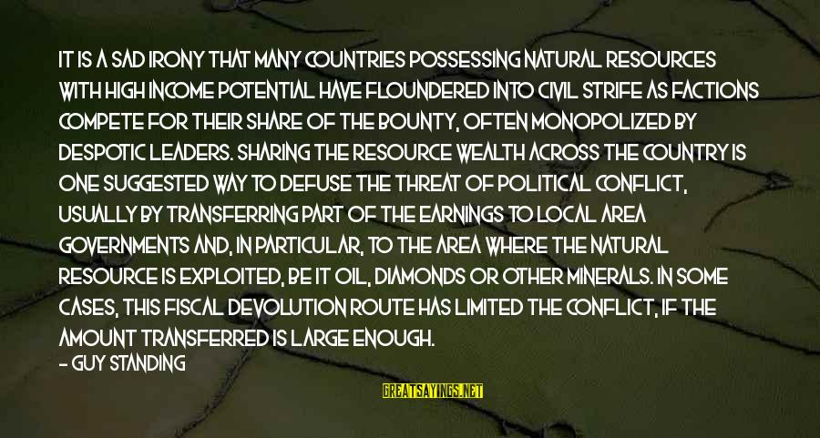 Resource Sharing Sayings By Guy Standing: It is a sad irony that many countries possessing natural resources with high income potential