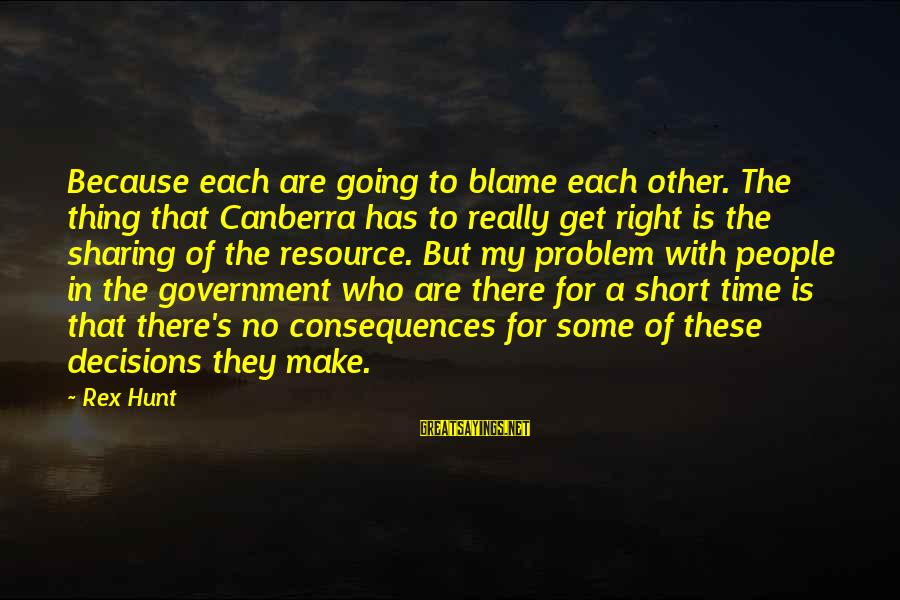 Resource Sharing Sayings By Rex Hunt: Because each are going to blame each other. The thing that Canberra has to really