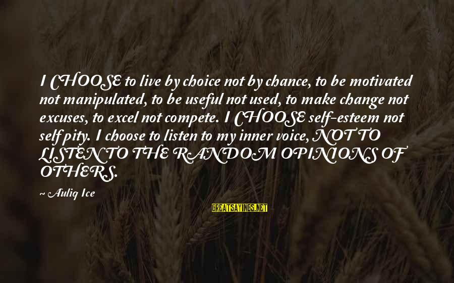 Respect For Others Opinions Sayings By Auliq Ice: I CHOOSE to live by choice not by chance, to be motivated not manipulated, to