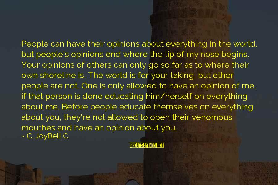 Respect For Others Opinions Sayings By C. JoyBell C.: People can have their opinions about everything in the world, but people's opinions end where