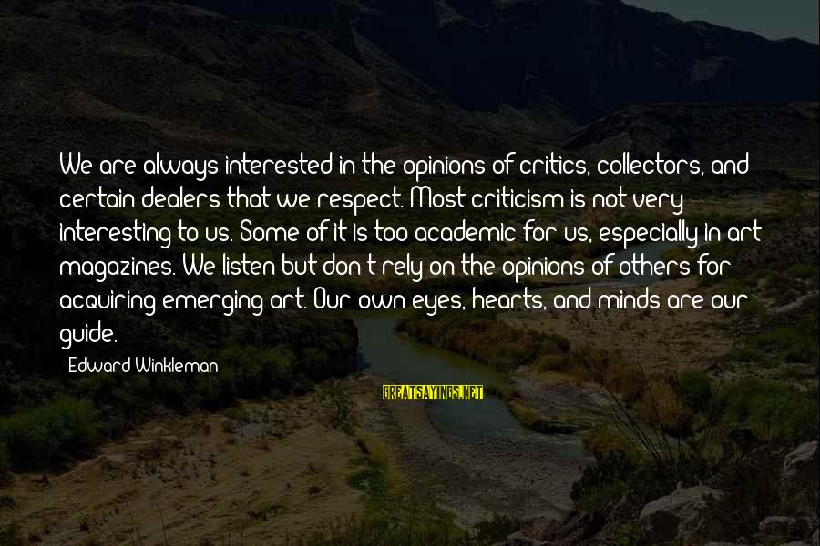 Respect For Others Opinions Sayings By Edward Winkleman: We are always interested in the opinions of critics, collectors, and certain dealers that we