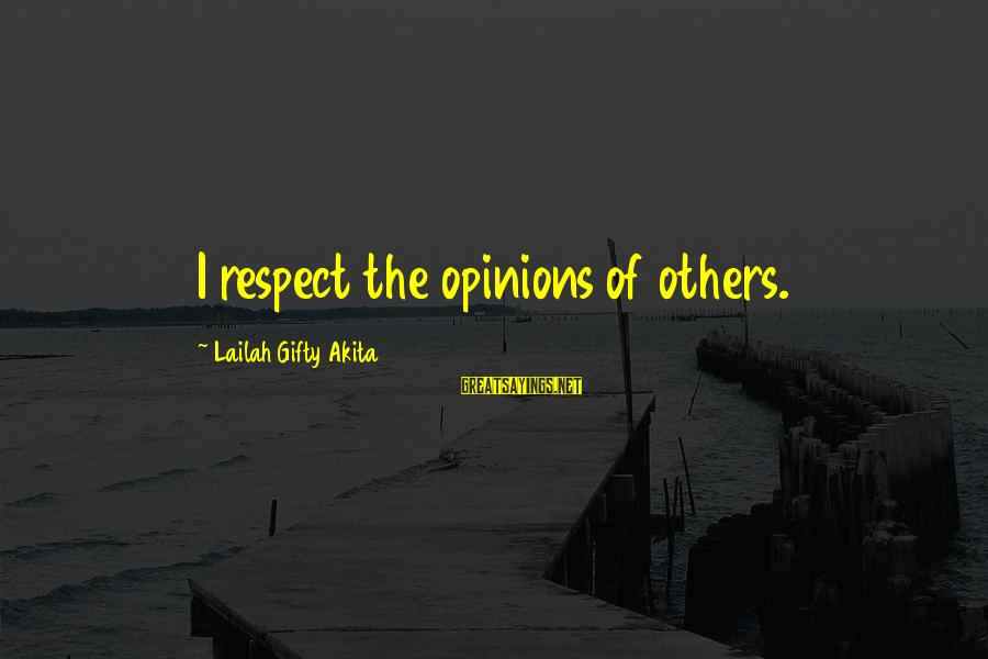 Respect For Others Opinions Sayings By Lailah Gifty Akita: I respect the opinions of others.