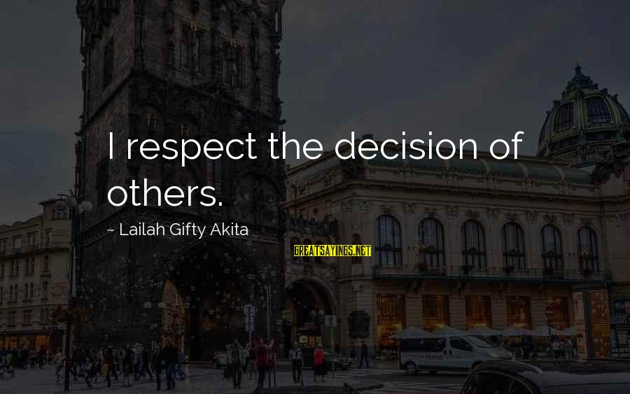 Respect For Others Opinions Sayings By Lailah Gifty Akita: I respect the decision of others.