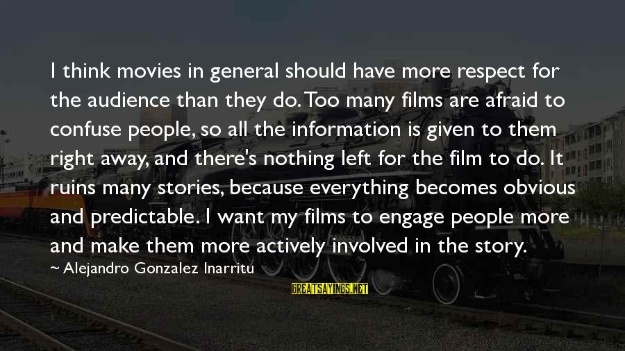 Respect Is Everything Sayings By Alejandro Gonzalez Inarritu: I think movies in general should have more respect for the audience than they do.