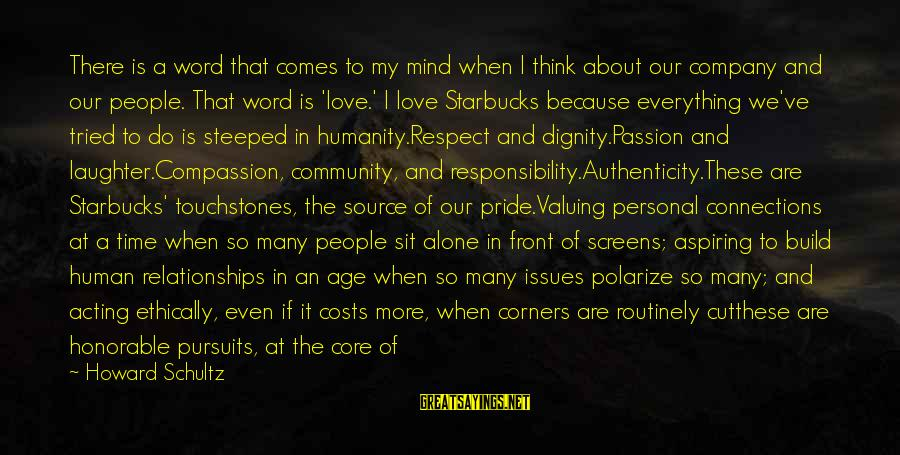 Respect Is Everything Sayings By Howard Schultz: There is a word that comes to my mind when I think about our company