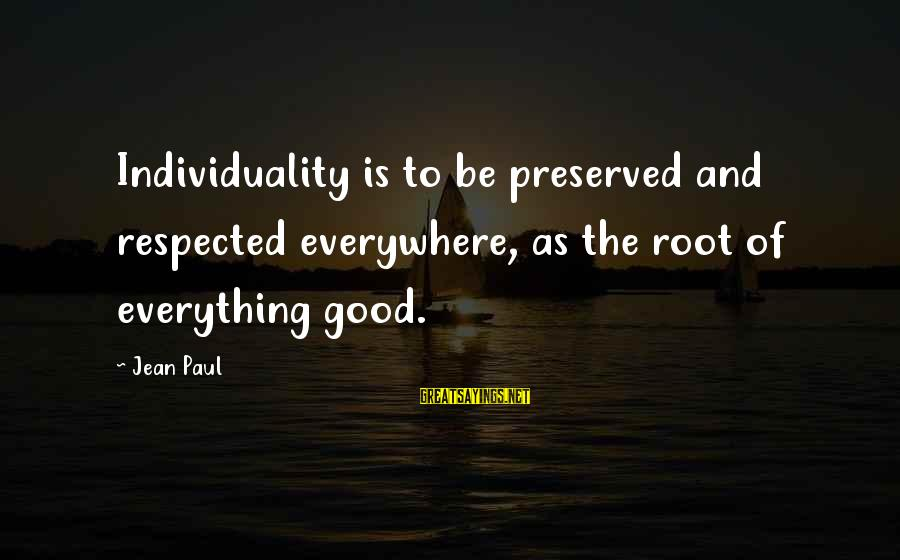 Respect Is Everything Sayings By Jean Paul: Individuality is to be preserved and respected everywhere, as the root of everything good.