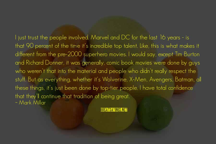 Respect Is Everything Sayings By Mark Millar: I just trust the people involved. Marvel and DC for the last 16 years -