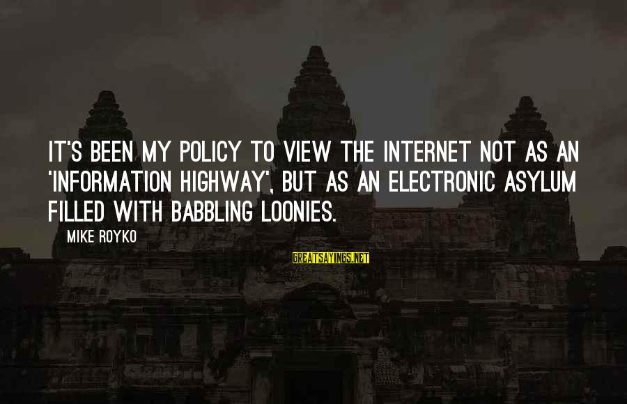 Respect Parents And Teachers Sayings By Mike Royko: It's been my policy to view the Internet not as an 'information highway', but as