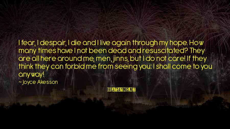 Resuscitated Sayings By Joyce Akesson: I fear, I despair, I die and I live again through my hope. How many