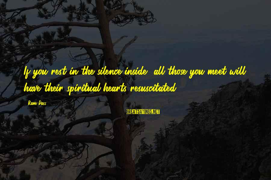 Resuscitated Sayings By Ram Dass: If you rest in the silence inside, all those you meet will have their spiritual