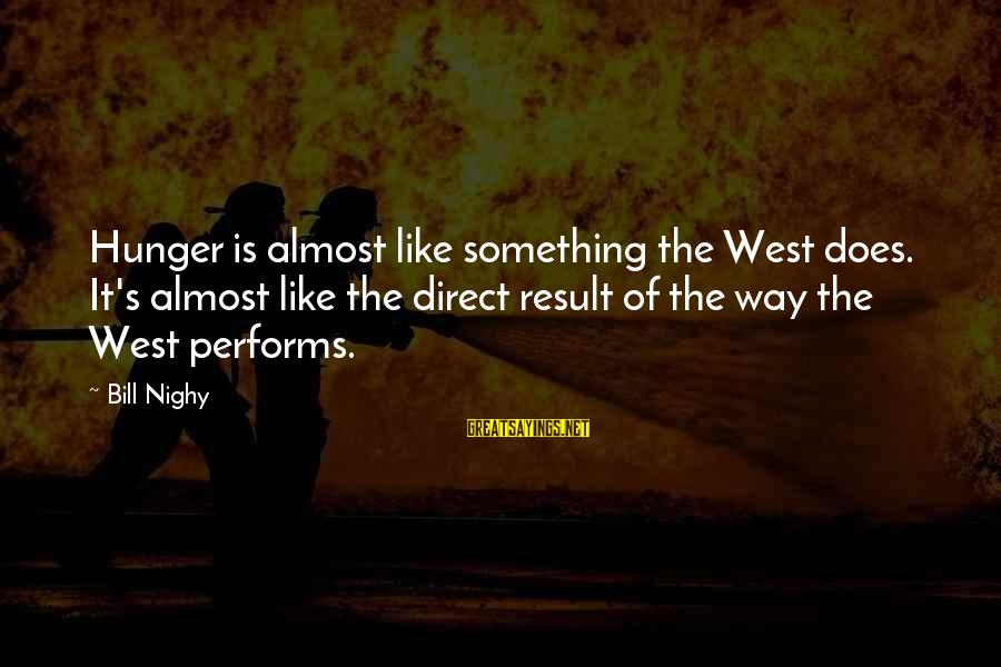 Retail Shrinkage Sayings By Bill Nighy: Hunger is almost like something the West does. It's almost like the direct result of
