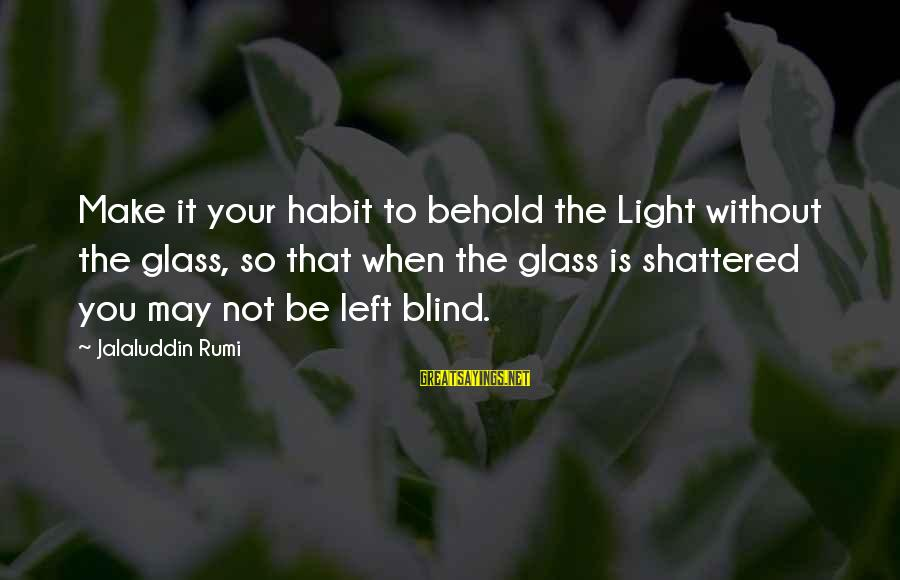 Retail Shrinkage Sayings By Jalaluddin Rumi: Make it your habit to behold the Light without the glass, so that when the