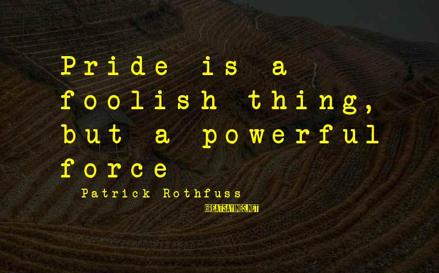 Retail Shrinkage Sayings By Patrick Rothfuss: Pride is a foolish thing, but a powerful force
