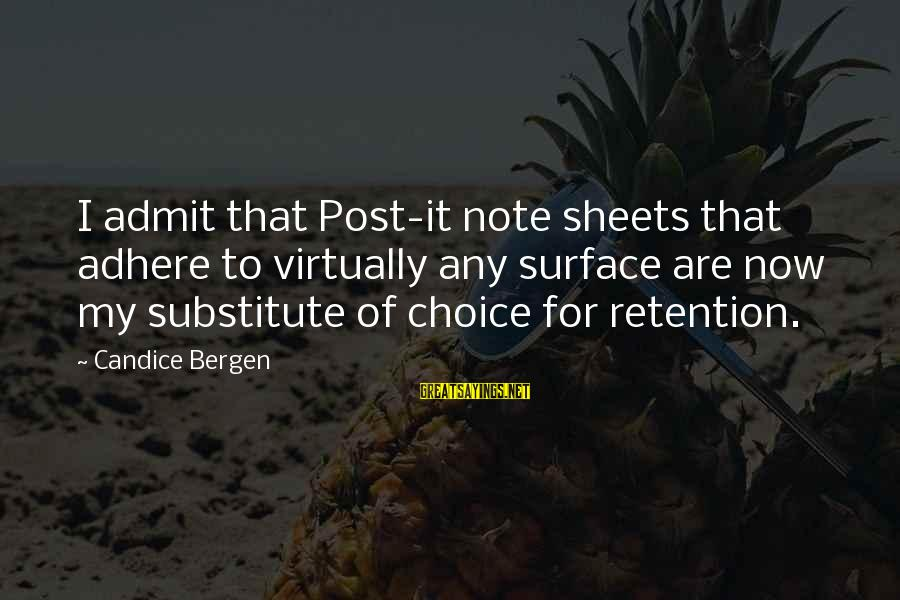 Retention Sayings By Candice Bergen: I admit that Post-it note sheets that adhere to virtually any surface are now my