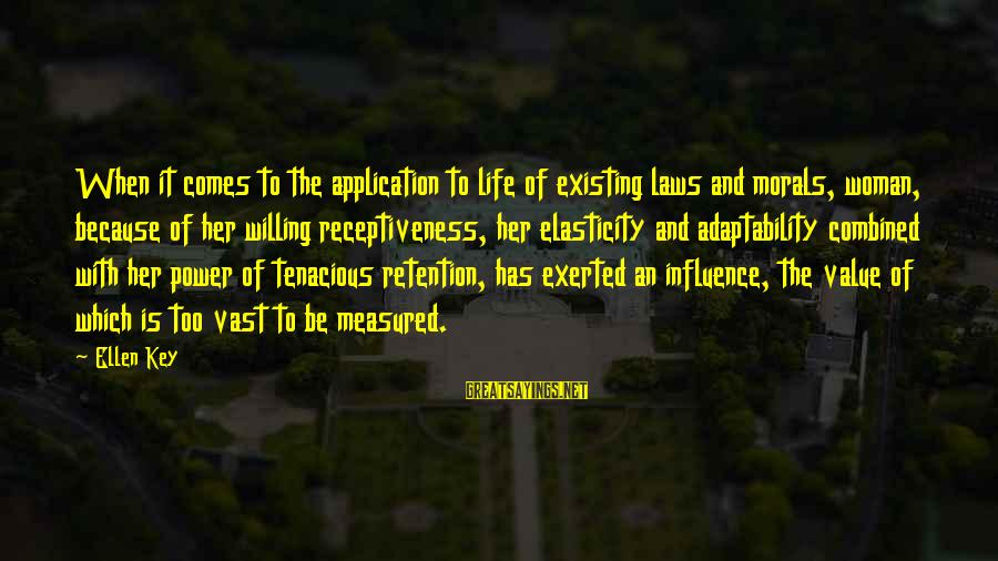 Retention Sayings By Ellen Key: When it comes to the application to life of existing laws and morals, woman, because