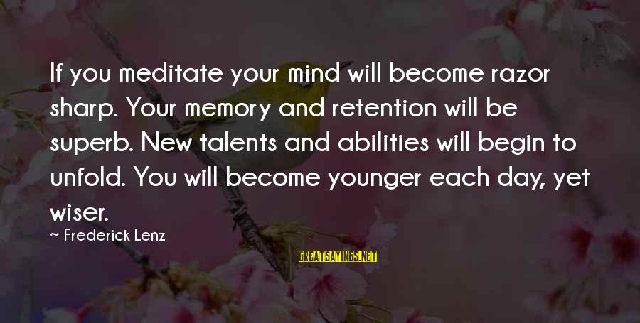 Retention Sayings By Frederick Lenz: If you meditate your mind will become razor sharp. Your memory and retention will be