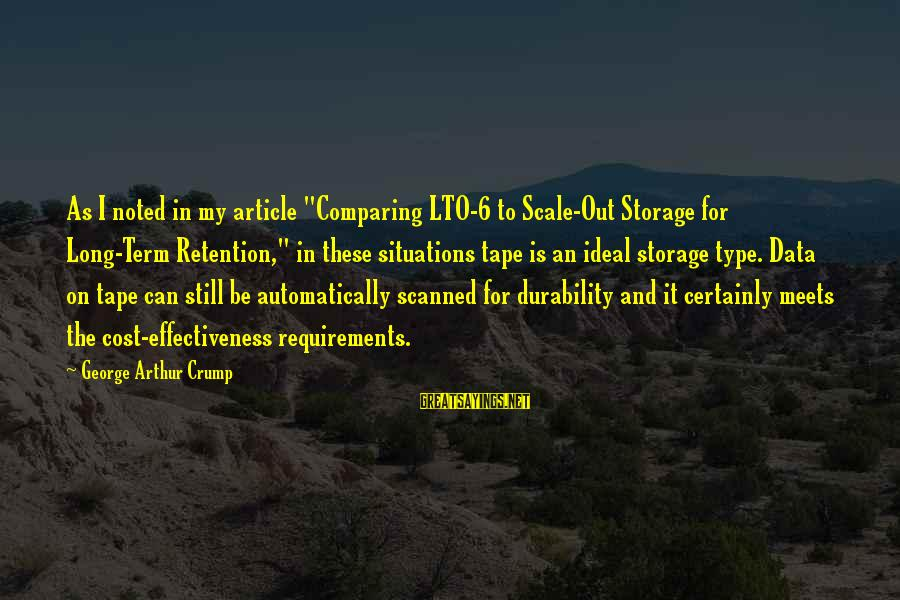 "Retention Sayings By George Arthur Crump: As I noted in my article ""Comparing LTO-6 to Scale-Out Storage for Long-Term Retention,"" in"