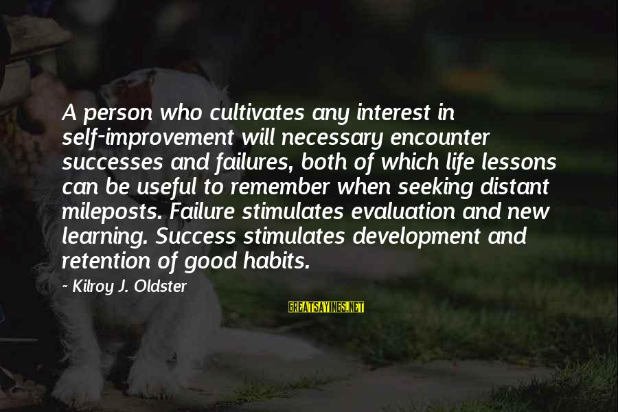 Retention Sayings By Kilroy J. Oldster: A person who cultivates any interest in self-improvement will necessary encounter successes and failures, both