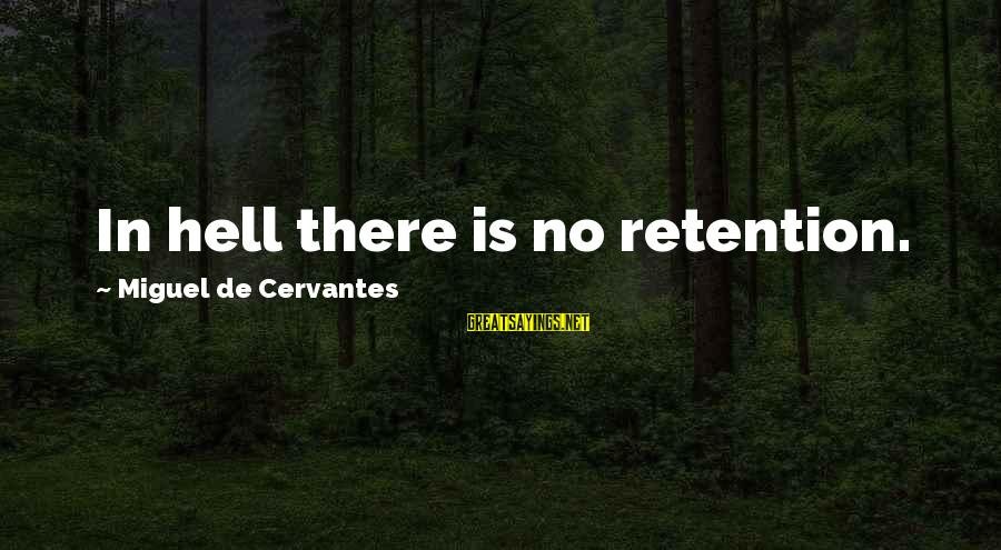 Retention Sayings By Miguel De Cervantes: In hell there is no retention.