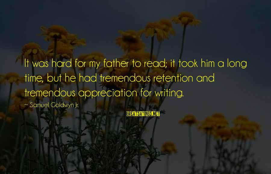 Retention Sayings By Samuel Goldwyn Jr.: It was hard for my father to read; it took him a long time, but