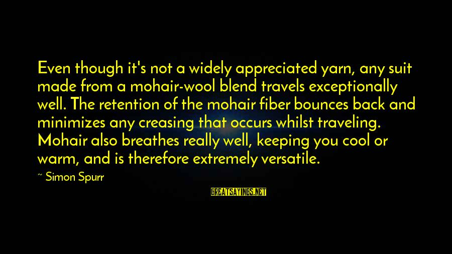Retention Sayings By Simon Spurr: Even though it's not a widely appreciated yarn, any suit made from a mohair-wool blend