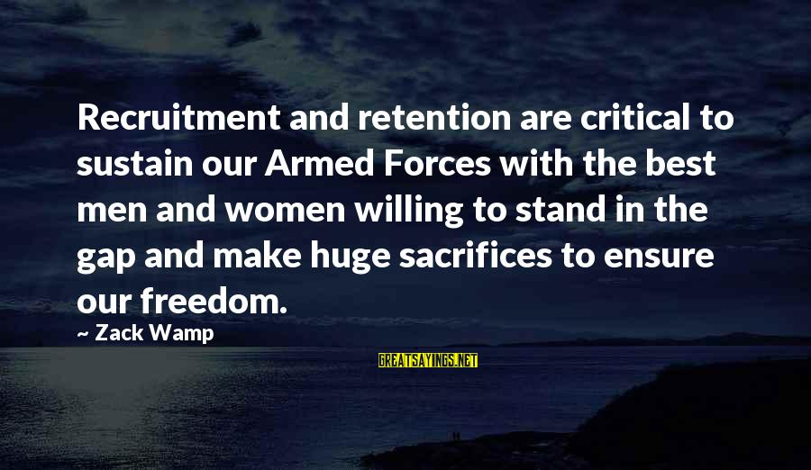 Retention Sayings By Zack Wamp: Recruitment and retention are critical to sustain our Armed Forces with the best men and