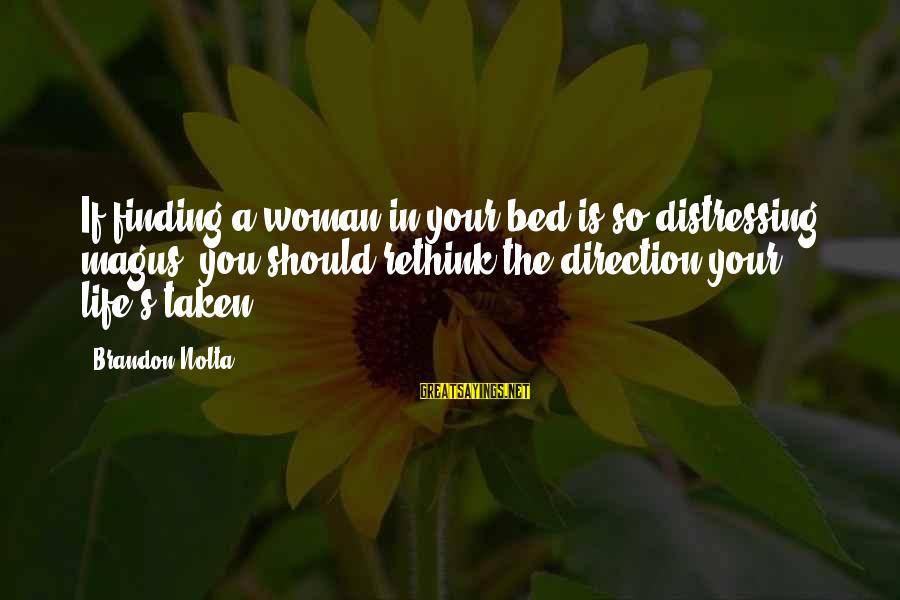Rethink Sayings By Brandon Nolta: If finding a woman in your bed is so distressing, magus, you should rethink the