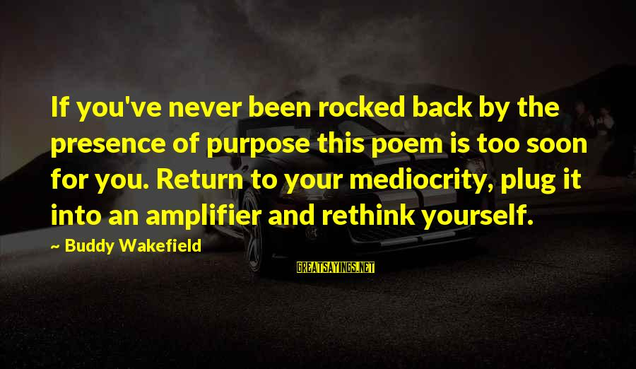 Rethink Sayings By Buddy Wakefield: If you've never been rocked back by the presence of purpose this poem is too
