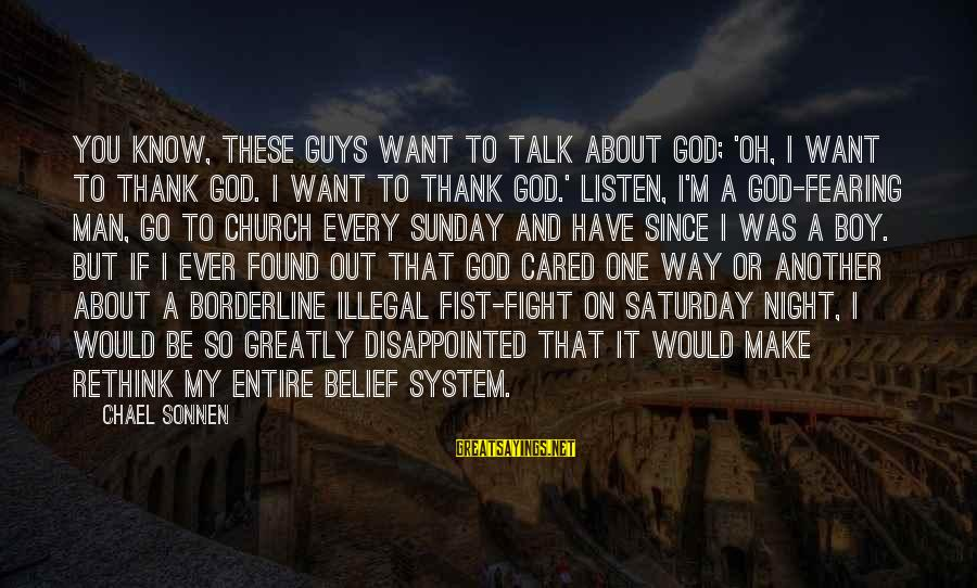 Rethink Sayings By Chael Sonnen: You know, these guys want to talk about God; 'Oh, I want to thank God.