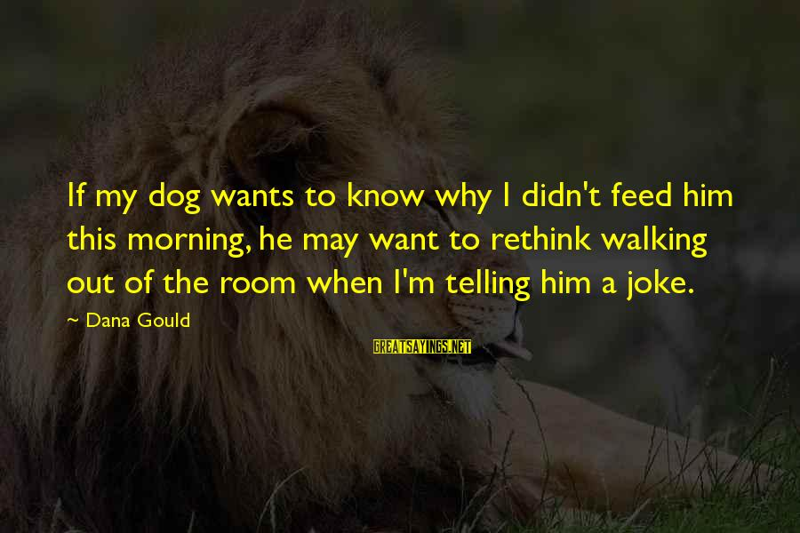 Rethink Sayings By Dana Gould: If my dog wants to know why I didn't feed him this morning, he may
