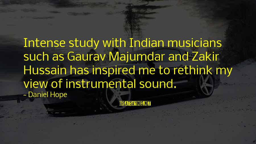 Rethink Sayings By Daniel Hope: Intense study with Indian musicians such as Gaurav Majumdar and Zakir Hussain has inspired me