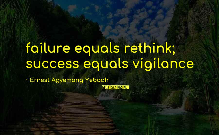 Rethink Sayings By Ernest Agyemang Yeboah: failure equals rethink; success equals vigilance