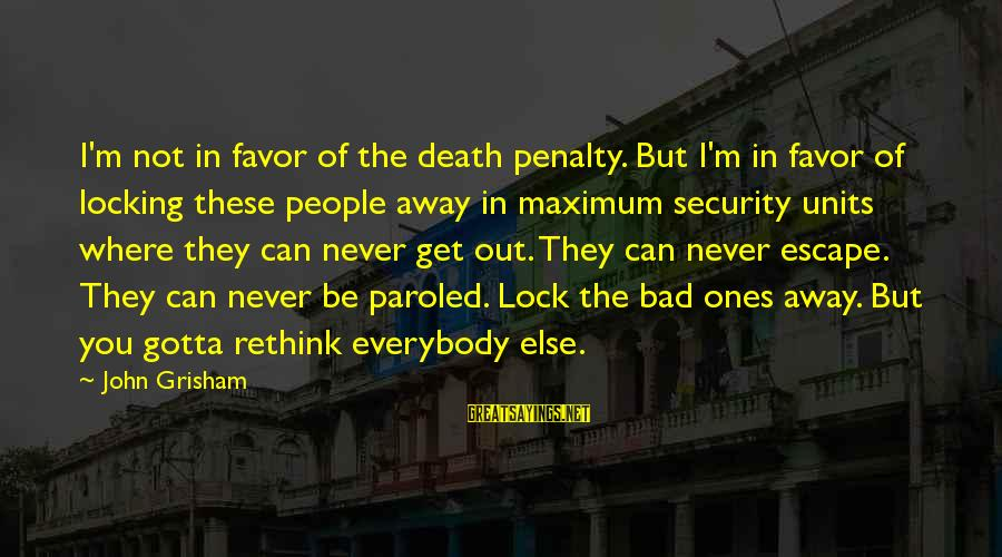 Rethink Sayings By John Grisham: I'm not in favor of the death penalty. But I'm in favor of locking these