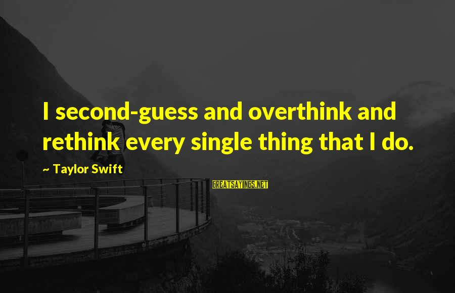 Rethink Sayings By Taylor Swift: I second-guess and overthink and rethink every single thing that I do.