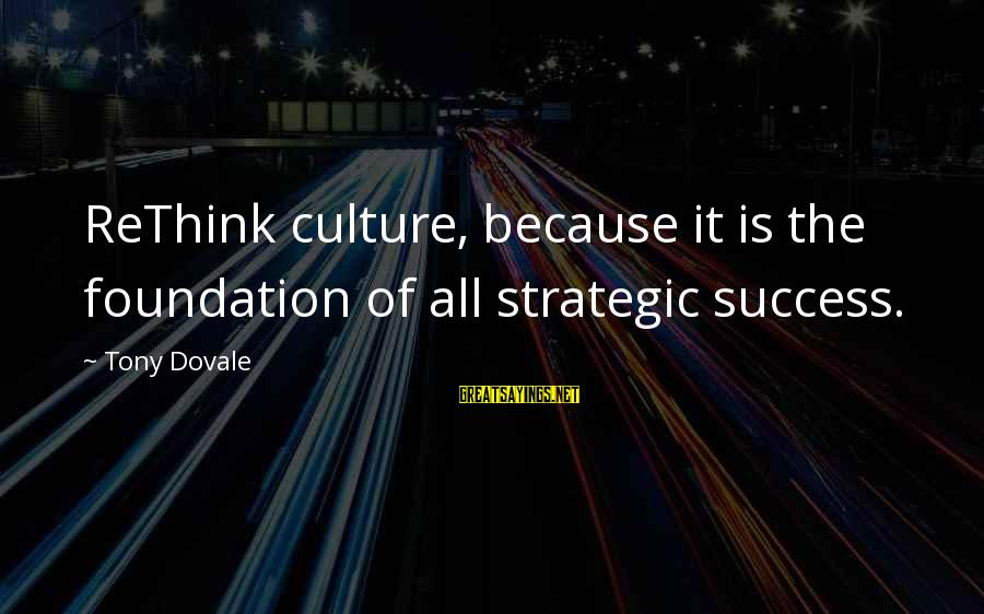 Rethink Sayings By Tony Dovale: ReThink culture, because it is the foundation of all strategic success.