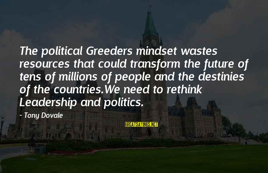 Rethink Sayings By Tony Dovale: The political Greeders mindset wastes resources that could transform the future of tens of millions