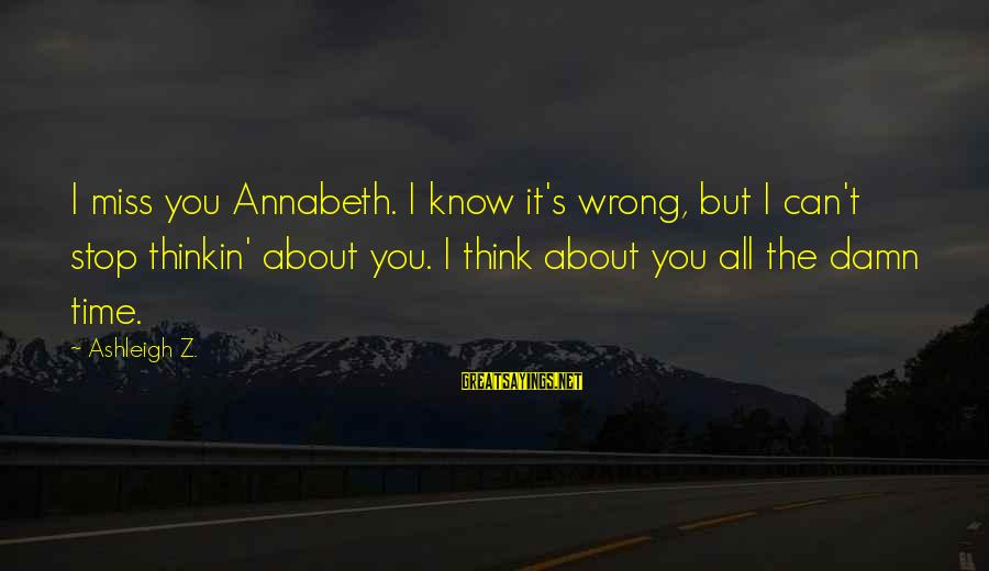 Reunited Lovers Sayings By Ashleigh Z.: I miss you Annabeth. I know it's wrong, but I can't stop thinkin' about you.