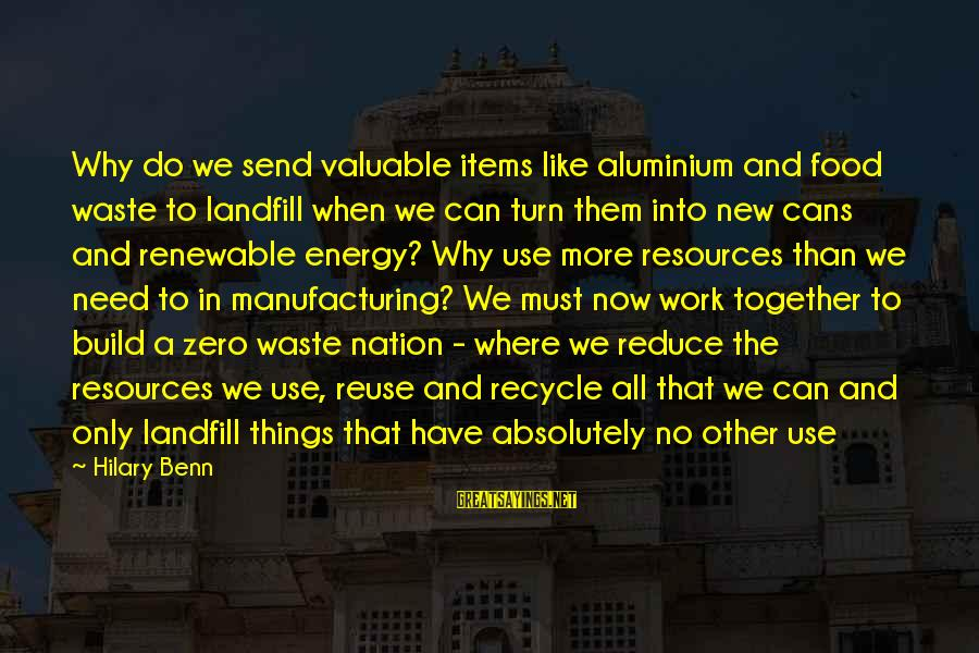 Reuse Waste Sayings By Hilary Benn: Why do we send valuable items like aluminium and food waste to landfill when we