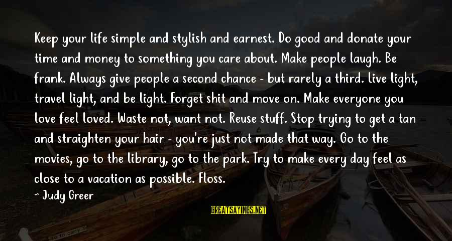 Reuse Waste Sayings By Judy Greer: Keep your life simple and stylish and earnest. Do good and donate your time and