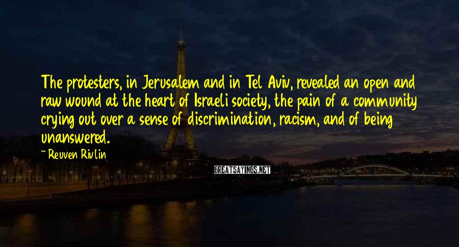 Reuven Rivlin Sayings: The protesters, in Jerusalem and in Tel Aviv, revealed an open and raw wound at