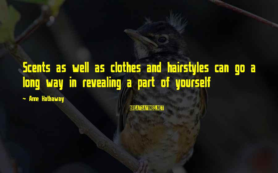 Revealing Yourself Sayings By Anne Hathaway: Scents as well as clothes and hairstyles can go a long way in revealing a