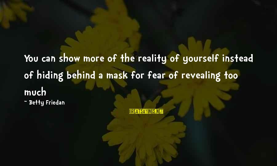Revealing Yourself Sayings By Betty Friedan: You can show more of the reality of yourself instead of hiding behind a mask