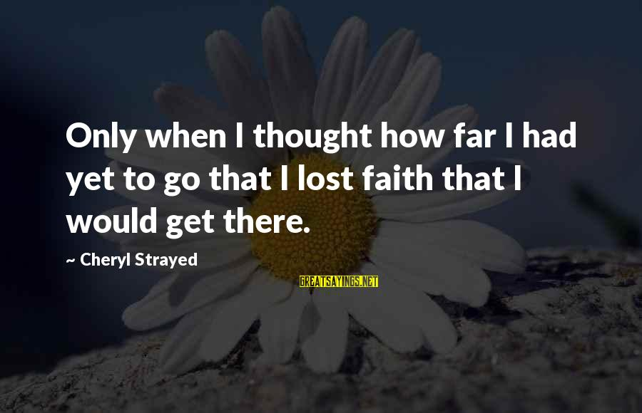 Revealing Yourself Sayings By Cheryl Strayed: Only when I thought how far I had yet to go that I lost faith