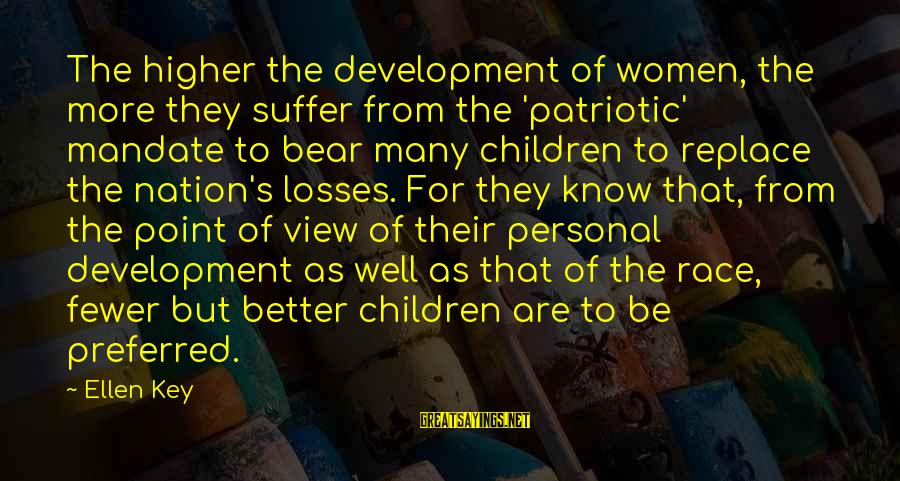 Revealing Yourself Sayings By Ellen Key: The higher the development of women, the more they suffer from the 'patriotic' mandate to