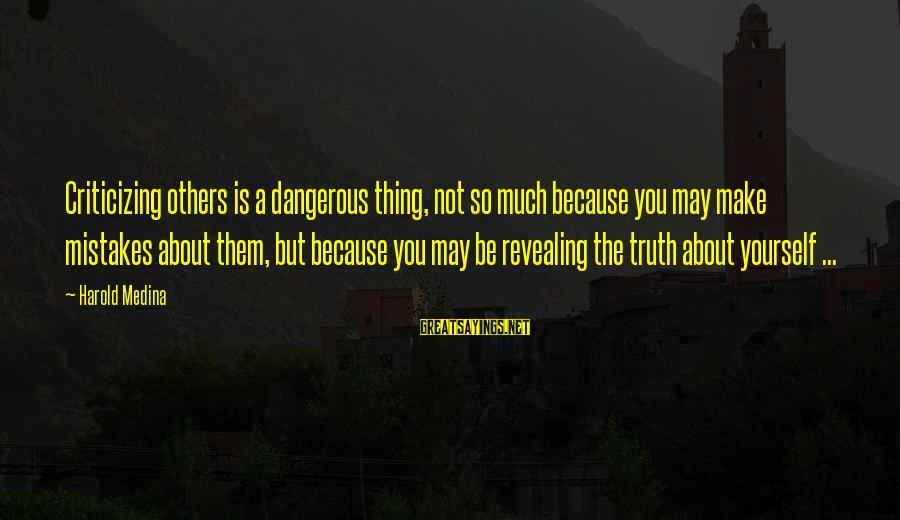 Revealing Yourself Sayings By Harold Medina: Criticizing others is a dangerous thing, not so much because you may make mistakes about