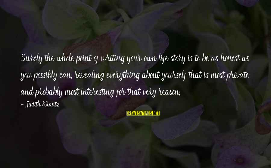 Revealing Yourself Sayings By Judith Krantz: Surely the whole point of writing your own life story is to be as honest