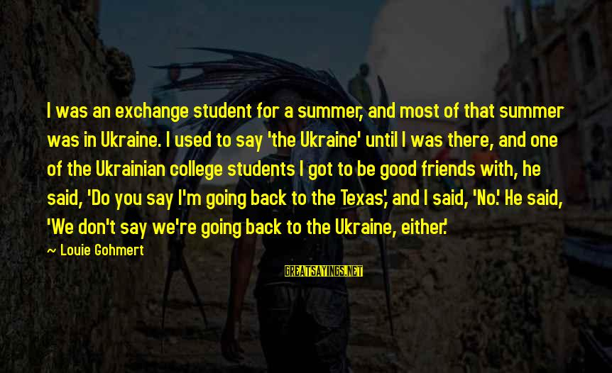 Revealing Yourself Sayings By Louie Gohmert: I was an exchange student for a summer, and most of that summer was in