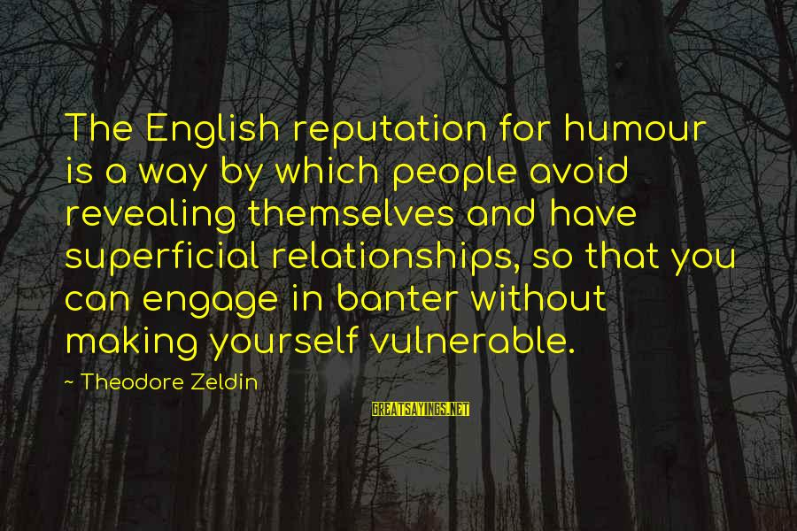 Revealing Yourself Sayings By Theodore Zeldin: The English reputation for humour is a way by which people avoid revealing themselves and