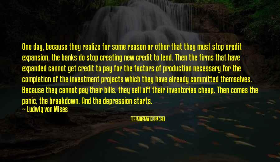 Reverbations Sayings By Ludwig Von Mises: One day, because they realize for some reason or other that they must stop credit